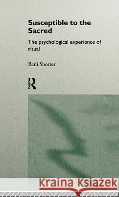 Susceptible to the Sacred: The Psychological Experience of Ritual Bani Shorter 9780415126199
