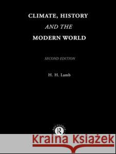 Climate, History and the Modern World H. H. Lamb Hubert H. Lamb H. Lam 9780415127349