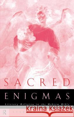 Sacred Enigmas: Literary Religion in the Hebrew Bible Stephen A. Geller 9780415127714