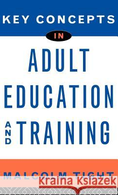 Key Concepts in Adult Education and Training Malcolm Tight Tight Malcolm 9780415128339