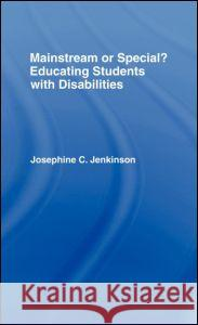 Mainstream or Special? : Educating Students with Disabilities Josephine Jenkinson 9780415128353