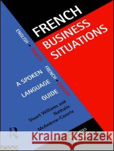 French Business Situations : A Spoken Language Guide Stuart Williams Nathalie M. Cazorla Williams 9780415128421