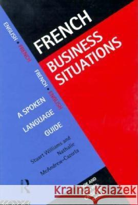 French Business Situations : A Spoken Language Guide Stuart Williams Nathalie McAndrew Carzola 9780415128438