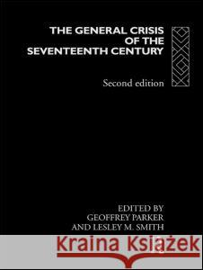 The General Crisis of the Seventeenth Century Geoffrey Parker Lesley M. Smith 9780415128827