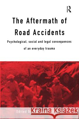The Aftermath of Road Accidents: Psychological, Social and Legal Consequences of an Everyday Trauma Margaret Mitchell 9780415130530