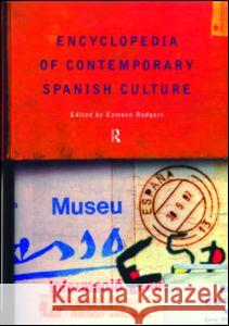 Encyclopedia of Contemporary Spanish Culture Eamonn Rodgers 9780415131872