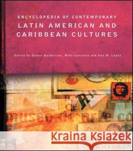 Encyclopedia of Contemporary Latin American and Carribean Cultures, 3 Vol Set Ana Lopez Mike Gonzalez Daniel Balderston 9780415131889