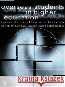 Overseas Students in Higher Education: Issues in Teaching and Learning Robert Harris David McNamara 9780415132008