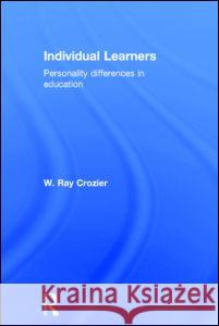 Individual Learners : Personality Differences in Education W. Ray Crozier Ray Crozie 9780415133296