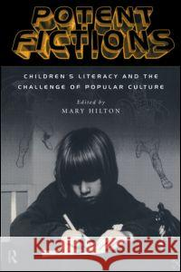 Potent Fictions : Children's Literacy and the Challenge of Popular Culture Mary Hilton Mary Hilton 9780415135306