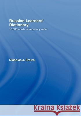 Russian Learners' Dictionary : 10,000 Russian Words in Frequency Order Nicholas J. Brown 9780415137911