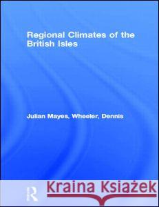 Regional Climates of the British Isles Dennis Wheeler Julian Mayes 9780415139304