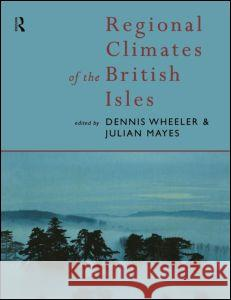 Regional Climates of the British Isles Dennis Wheeler Mayes Julian                             Dennis Wheeler 9780415139311
