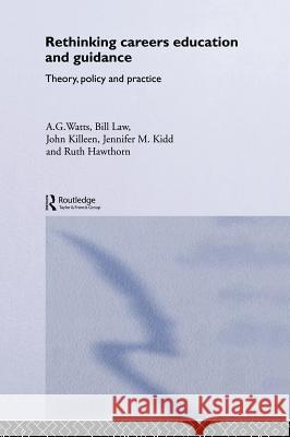 Rethinking Careers Education and Guidance : Theory, Policy and Practice Tony Watts A. G. Watts Bill Law 9780415139748