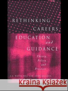 Rethinking Careers Education and Guidance : Theory, Policy and Practice Tom Watts A. G. Watts Bill Law 9780415139755