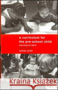 A Curriculum for the Pre-School Child Audrey Curtis 9780415139762