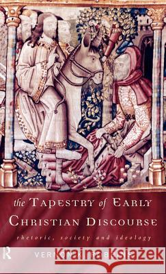 The Tapestry of Early Christian Discourse: Rhetoric, Society and Ideology Vernon K. Robbins 9780415139977