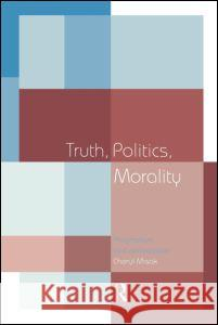Truth, Politics, Morality: Pragmatism and Deliberation Cheryl Misak C. J. Misak 9780415140362