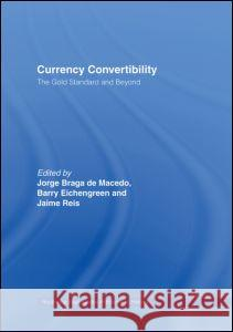 Currency Convertibility: The Gold Standard and Beyond Jorge Braga d Barry Eichengreen Jaime Reis 9780415140577