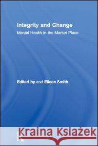 Integrity and Change: Mental Health in the Market Place Eileen Smith 9780415141406