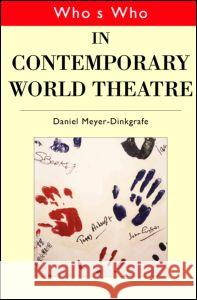 Who's Who in Contemporary World Theatre Daniel Meyer-Dinkgrafe 9780415141611