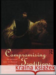 Compromising Traditions: The Personal Voice in Classical Scholars Judith P. Hallett Thomas Va 9780415142847