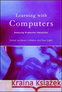 Learning with Computers : Analysing Productive Interactions Karen Littleton Paul Light 9780415142861