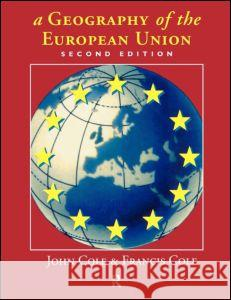 A Geography of the European Union Francis Cole John Cole Francis Cole 9780415143110
