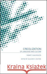 Creolization of Language and Culture Robert Chaudenson R. Chaudenson Chaudenson Robe 9780415145923