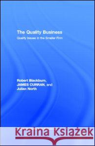 The Quality Business: Quality Issues in the Smaller Firm Julian North James Curran Robert Blackburn 9780415146081