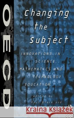 Changing the Subject : Innovations in Science, Maths and Technology Education Paul Black J. Myron Atkin John G. Burgoyne 9780415146227