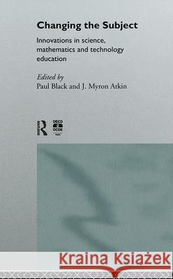 Changing the Subject: Innovations in Science, Maths and Technology Education Paul Black J. Myron Atkin 9780415146234