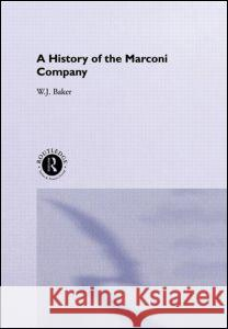 A History of the Marconi Company 1874-1965 W. J. Baker J. Bake 9780415146241
