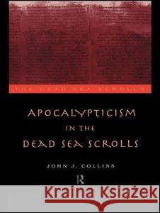 Apocalypticism in the Dead Sea Scrolls John Joseph Collins 9780415146364
