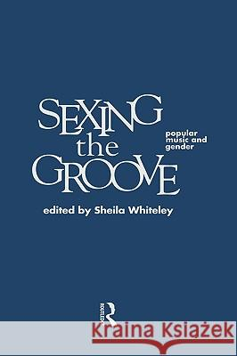 Sexing the Groove: Popular Music and Gender Sheila Whiteley 9780415146708