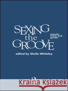 Sexing the Groove: Popular Music and Gender Sheila Whitely 9780415146715