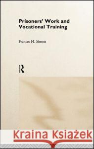 Prisoners' Work and Vocational Training Frances H. Simon 9780415146760