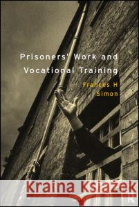 Prisoners' Work and Vocational Training Frances H. Simon 9780415146777