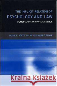 The Implicit Relation of Psychology and Law: Women and Syndrome Evidence Fiona E. Raitt M. Suzanne Zeedyk 9780415147835