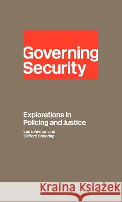 Governing Security: Explorations of Policing and Justice Les D. Johnston Johnston and Shearing                    Clifford D. Shearing 9780415149617