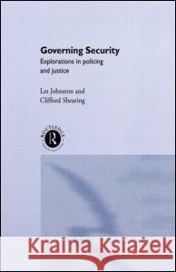 Governing Security: Explorations of Policing and Justice Marika D. Sherwood Johnston and Shearing                    Les Johnston 9780415149624