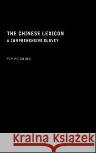 The Chinese Lexicon: A Comprehensive Survey Po-Ching Yip Yip Po-Ching 9780415151740