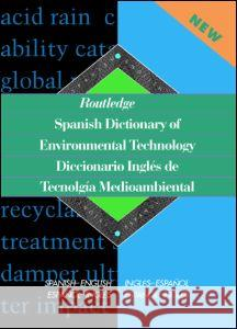 Routledge Spanish Dictionary of Environmental Technology Diccionario Ingles de Tecnologia Medioambiental: Spanish-English/English-Spanish Routledge                                Miguel A. Gaspa 9780415152655