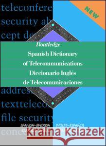 Routledge Spanish Dictionary of Telecommunications Diccionario Ingles de Telecomunicaciones: Spanish-English/English-Spanish Routledge                                Emilio German Muni Emilio-German Muuni 9780415152662