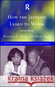 How the Japanese Learn to Work Ronald Dore Mari Sako R. P. Dore 9780415153454