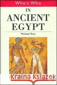 Who's Who in Ancient Egypt Michael Rice 9780415154482