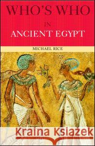 Who's Who in Ancient Egypt Michael Rice 9780415154499