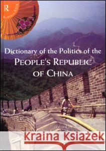 Dictionary of the Politics of the People's Republic of China Colin Mackerras Donald H. McMillen Andrew Watson 9780415154505