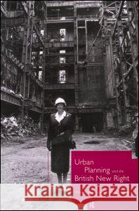 Urban Planning and the British New Right Huw Thomas Philip Allmendinger 9780415154635