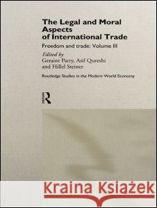 The Legal and Moral Aspects of International Trade: Freedom and Trade: Volume Three Geraint Parry Asif Qureshi Hillel Steiner 9780415155267
